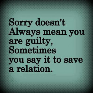Sorry doesn't always mean you are guilty