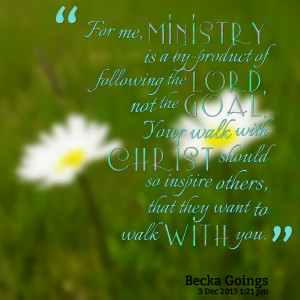 Quotes Picture: for me, ministry is a byproduct of following the lord ...
