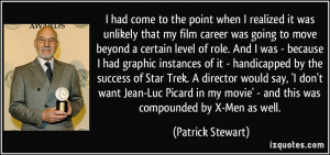 ... don't want Jean-Luc Picard in my movie' - and this was compounded by X