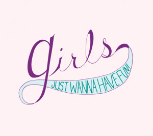 girls just wanna have fun quotes girls just wanna have fun quotes