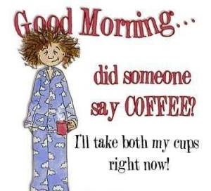 Coffee,,, Cus I Say So...