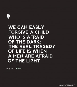 Life Inspirational Quotes We can easily forgive a child who is afraid ...