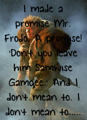 promise, Mr. Frodo, a promise! 'Don't you leave him Samwise Gamgee ...