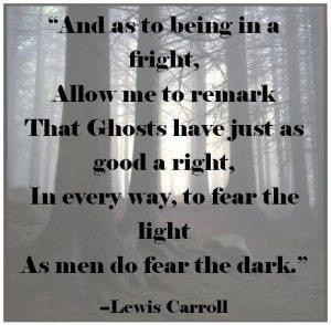 Ghosts have just as good a right, in every way, to fear the light.