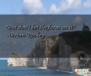 31 quotes about farming follow in order of popularity. Be sure to ...