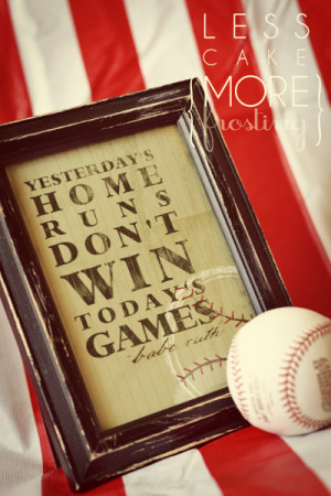 "Yesterday's Home Runs Don't Win Today's Games"" by Babe Ruth"