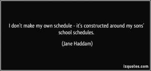 quote-i-don-t-make-my-own-schedule-it-s-constructed-around-my-sons ...