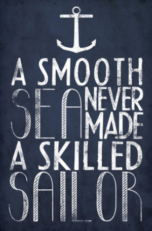 """collection of """"A smooth sea never made a skilled sailor"""" images"""
