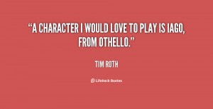 """character I would love to play is Iago, from Othello."""""""