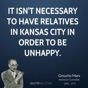 ... necessary to have relatives in Kansas City in order to be unhappy