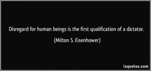 ... is the first qualification of a dictator. - Milton S. Eisenhower