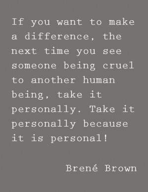 will always stand up for someone who is being treated cruel. You ...