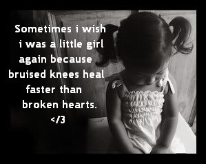 ... girl again because bruised knees heal faster than broken hearts