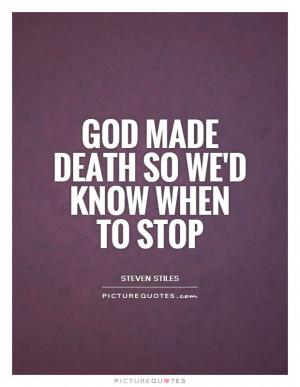 God Quotes Death Quotes Steven Stiles Quotes