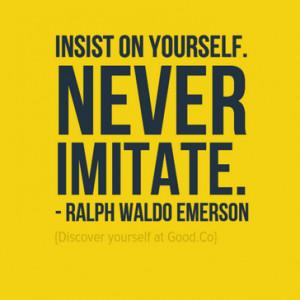 "Insist on yourself. Never imitate."" – Ralph Waldo Emerson (Click ..."