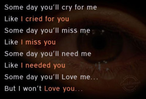 Sad Quote: Some day you'll cry for me Like... Some Day