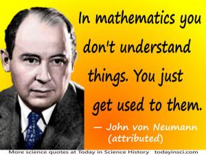 John von Neumann quote In mathematics you don't understand things.