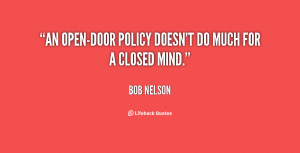 An open-door policy doesn't do much for a closed mind.""