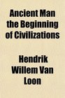 2010 - Ancient Man the Beginning of Civilizations ( Paperback ...
