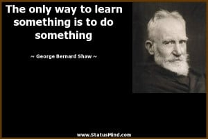 ... is to do something - George Bernard Shaw Quotes - StatusMind.com