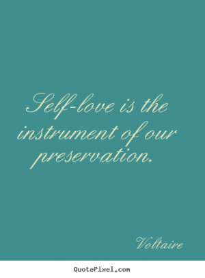 Make custom picture quotes about love - Self-love is the instrument of ...