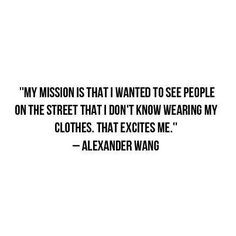 Alexander Wang Quote #style #fashion #alexanderwang #lesmarket More