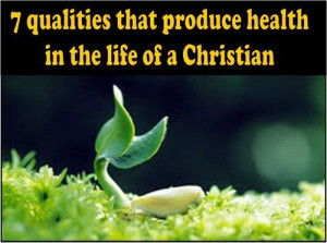 ... on these qualities that produce health in the life of a Christian