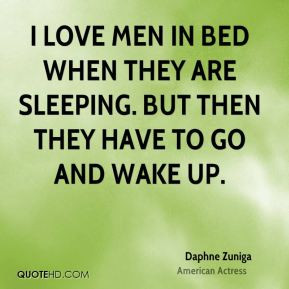 daphne zuniga actress quote i love men in bed when they are sleeping