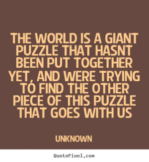 Make personalized picture quotes about life - The world is a giant ...