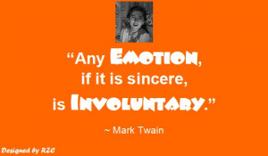 Quotes by Mark Twain - Any emotion, if it is sincere, is involuntary ...