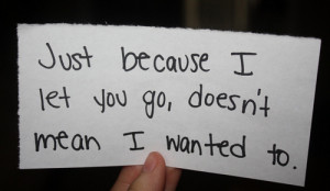 Just because Let you Go doesnot mean i wanted you – Best Love Quote