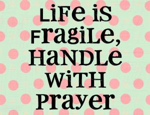 Life is Fragile :-)