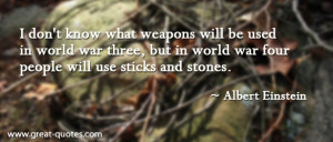 know what weapons will be used in world war three, but in world war ...