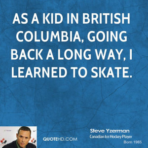 As a kid in British Columbia, going back a long way, I learned to ...