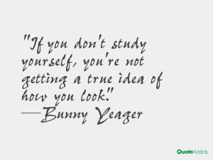 If you don't study yourself, you're not getting a true idea of how you ...