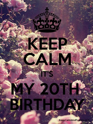 Keep Calm 20th Birthday Quotes Keep calm it's my 20th