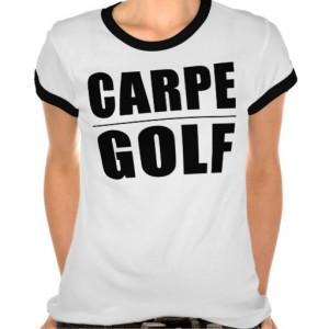 Funny Golfers Quotes Jokes : Carpe Golf Shirts