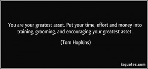 You are your greatest asset. Put your time, effort and money into ...