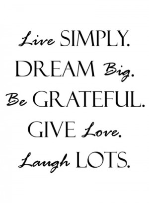Quote Print Quot Live Simply Dream Big Grateful Give Love Laugh