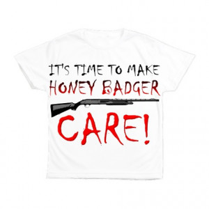 Funny Quotes Gifts > Funny Quotes Tops > Honey Badger Dont Dare To Not ...