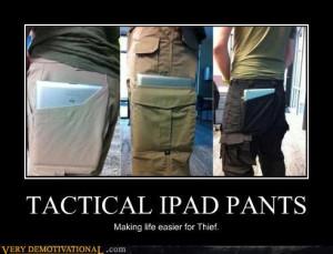... 2011/05/07/demotivational-posters-tactical-ipad-pants_130478618369.jpg