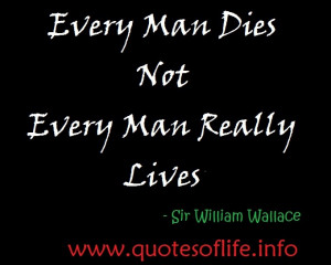 ... dies-not-every-man-really-lives-Sir-william-wallace-life-picture-quote