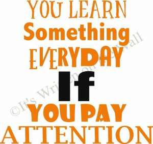 Inspirational Quotes / You Learn Something Everyday If You Pay by i...