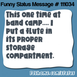 is This one time at band camp.... I put a flute in its proper ...