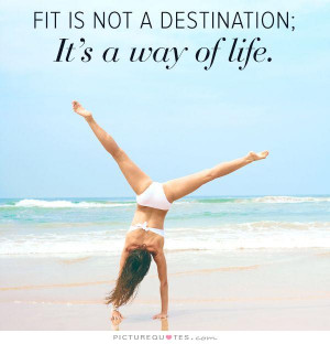 Fit is not a destination, it's a way of life Picture Quote #1