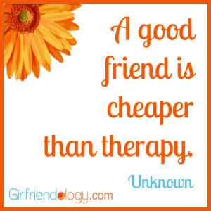 ... good friend is cheaper than therapy, friendship quote