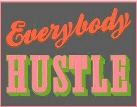 Hustle like you are broke everyday.