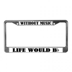 Band Gifts > Band Auto > Funny Music Quote License Plate Frame