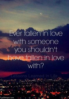 ... in Love with someone you shouldn't? love quote mistake wrong forbidden