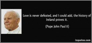 Love is never defeated, and I could add, the history of Ireland proves ...